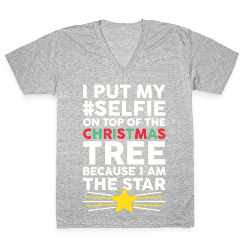 I Put My Selfie On Top Of The Christmas Tree Because I Am The Star V-Neck Tee Shirt