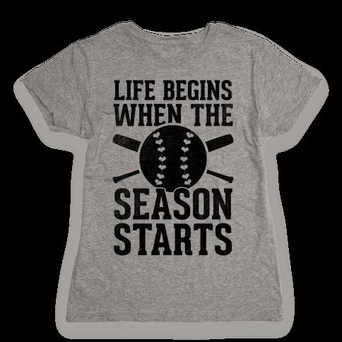 Life Begins When The Season Starts (Baseball) Womens T-Shirt
