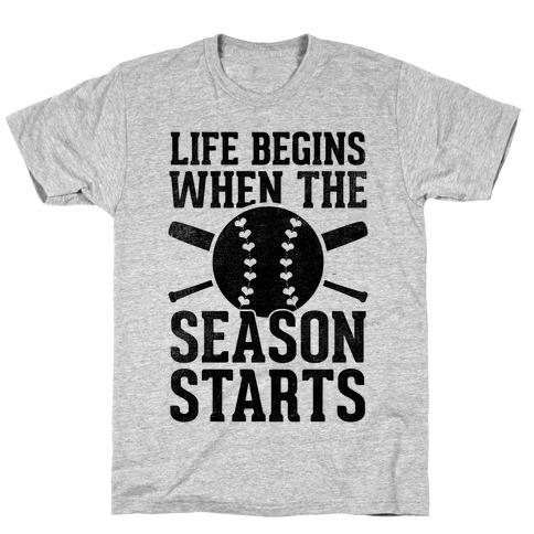 Life Begins When The Season Starts (Baseball) T-Shirt