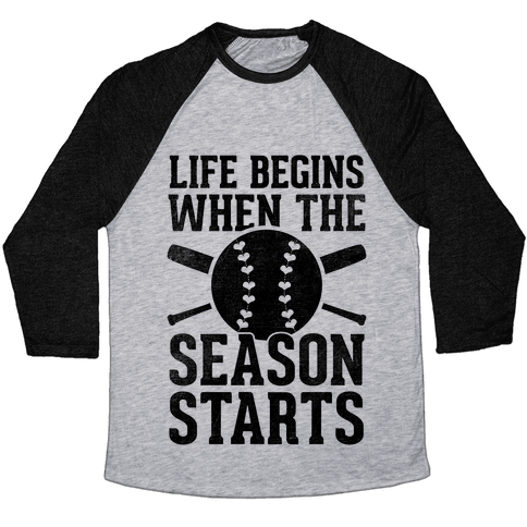 Life Begins When The Season Starts (Baseball) Baseball Tee