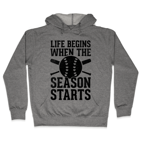 Life Begins When The Season Starts (Baseball) Hooded Sweatshirt