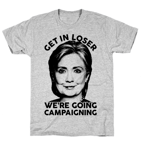 Get In Loser We're Going Campaigning Mens T-Shirt