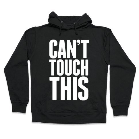 Can't Touch This Hooded Sweatshirt