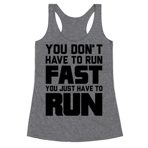 You Don't Have To Run Fast Racerback Tank Top