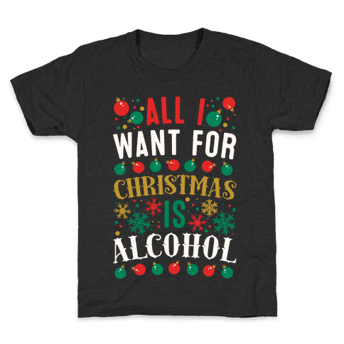 All I Want For Christmas Is Alcohol Kids T-Shirt