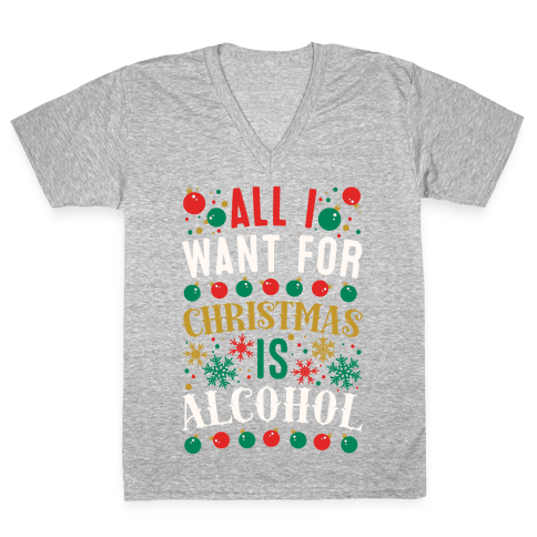 All I Want For Christmas Is Alcohol V-Neck Tee Shirt