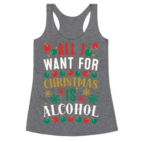 All I Want For Christmas Is Alcohol Racerback Tank Top