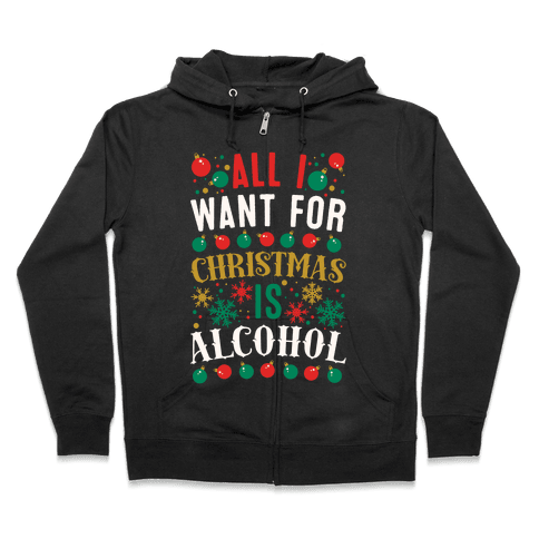 All I Want For Christmas Is Alcohol Zip Hoodie