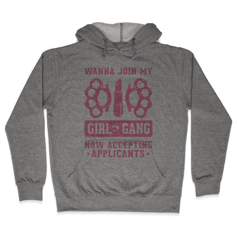 Wanna Join My Girl Gang Hooded Sweatshirt