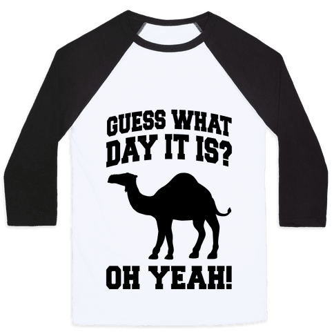 Guess What Day it is? (Hump Day Oh Yeah) Baseball Tee