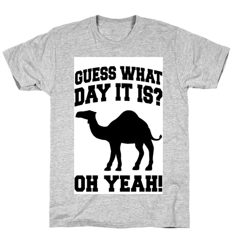 Guess What Day it is? (Hump Day Oh Yeah) Mens T-Shirt