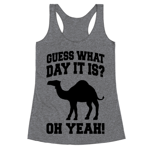 Guess What Day it is? (Hump Day Oh Yeah) Racerback Tank Top