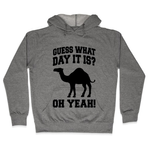 82a3bdc5bcd9 Guess What Day it is? (Hump Day Oh Yeah) Hoodie | LookHUMAN