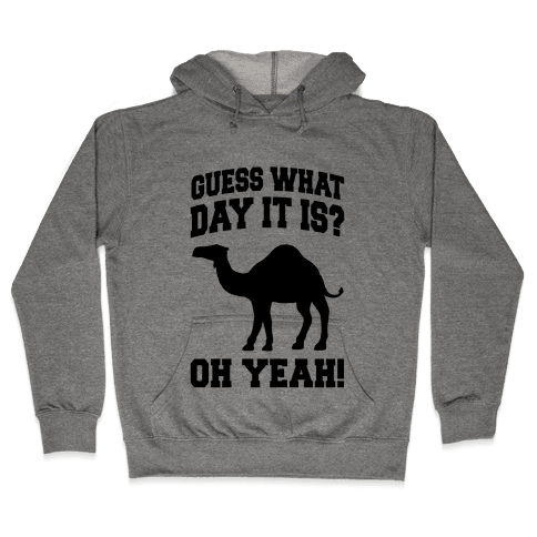 Guess What Day it is? (Hump Day Oh Yeah) Hooded Sweatshirt
