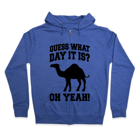 Guess What Day it is? (Hump Day Oh Yeah) Zip Hoodie