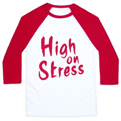 High on Stress Baseball Tee