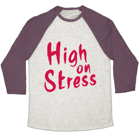High on Stress Baseball Tee