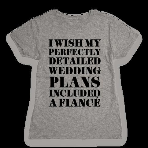 I Need a Fiance Womens T-Shirt