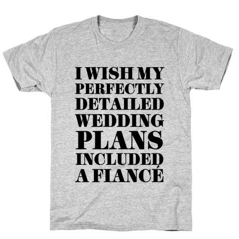 I Need a Fiance T-Shirt