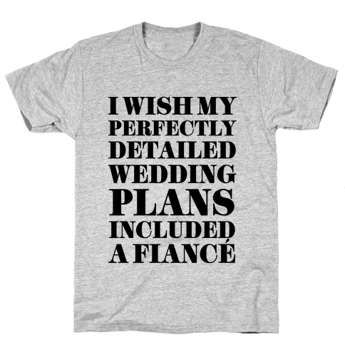 I Need a Fiance Mens T-Shirt