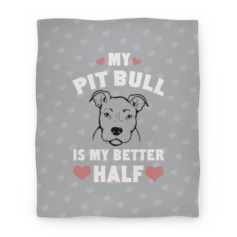 My Pit Bull is My Better Half Blanket