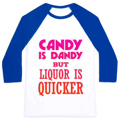 Candy Is Dandy But Liquor Is Quicker Baseball Tee