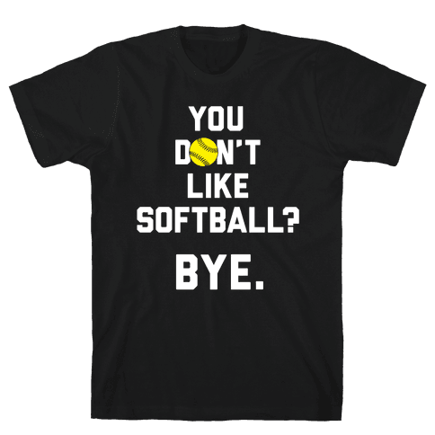 You Don't Like Softball? Mens T-Shirt