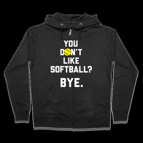 You Don't Like Softball? Zip Hoodie