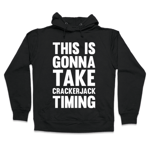 This Is Gonna Take Crackerjack Timing Hooded Sweatshirt