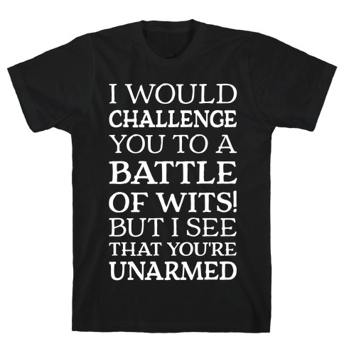 I Would Challenge You To A Battle Of Wits Mens T-Shirt