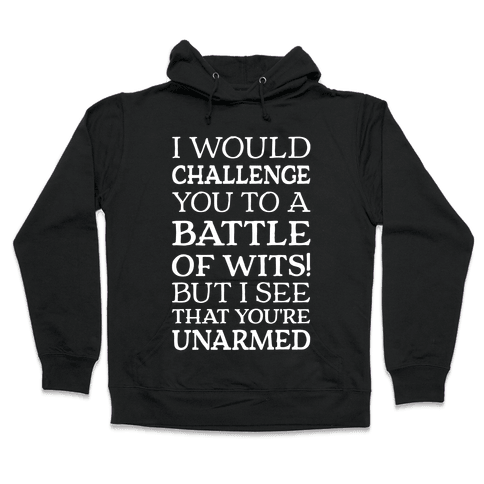 I Would Challenge You To A Battle Of Wits Hooded Sweatshirt