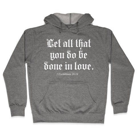 Let All that You Do be Done in Love Hooded Sweatshirt