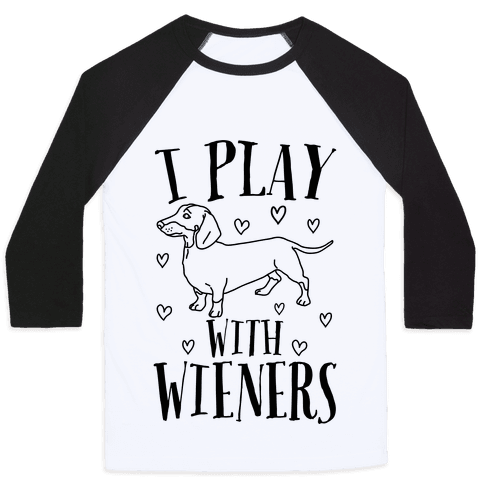 I Play With Wieners  Baseball Tee