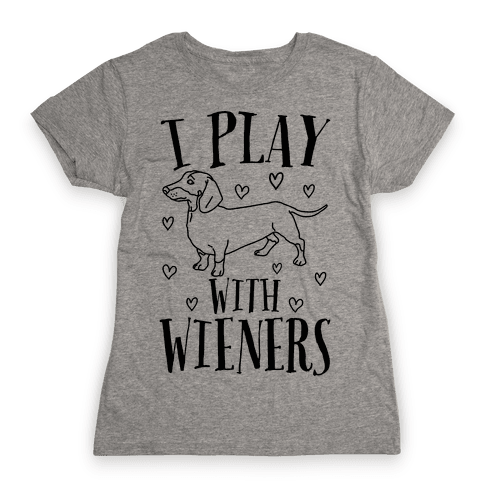 I Play With Wieners  Womens T-Shirt