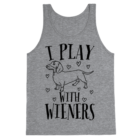 I Play With Wieners  Tank Top