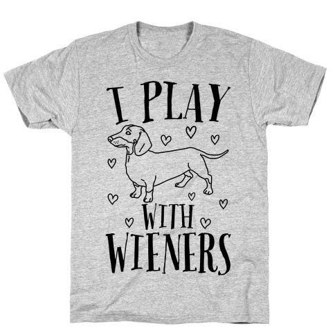 I Play With Wieners  Mens T-Shirt