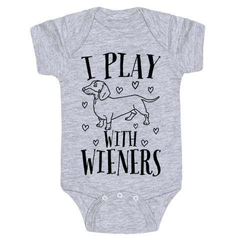 I Play With Wieners  Baby Onesy