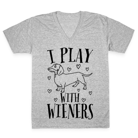 I Play With Wieners  V-Neck Tee Shirt