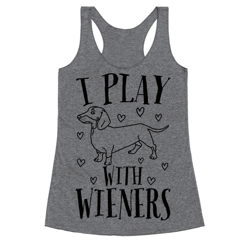 I Play With Wieners  Racerback Tank Top