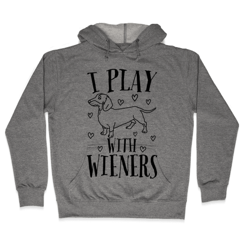 I Play With Wieners  Hooded Sweatshirt