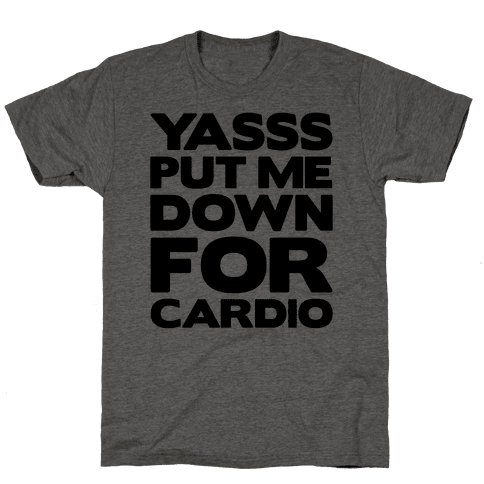 YASSS Put Me Down For Cardio