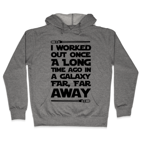 I Worked Out Once a Long Time Ago... Hooded Sweatshirt