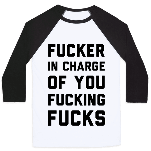 F***er in Charge of You F***ing F***s Baseball Tee