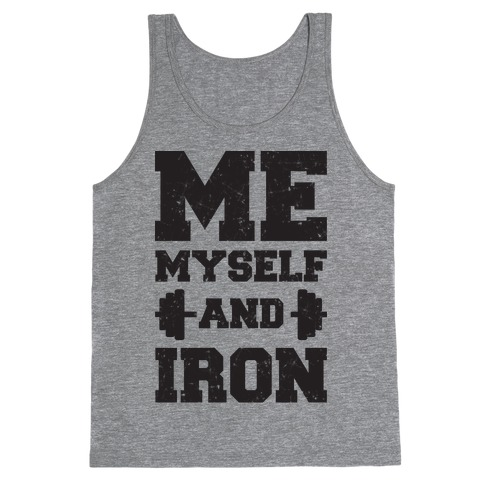 Me Myself And Iron Tank Top