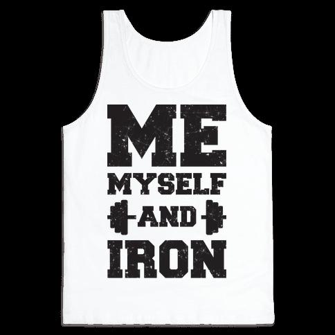 Me Myself And Iron Tank Top