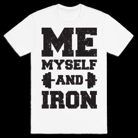 Me Myself And Iron Mens T-Shirt