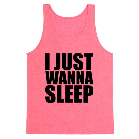 I Just Wanna Sleep Tank Top