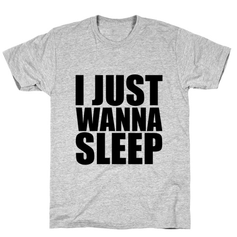 I Just Wanna Sleep T-Shirt