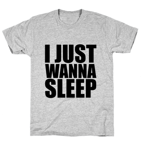 I Just Wanna Sleep Mens T-Shirt