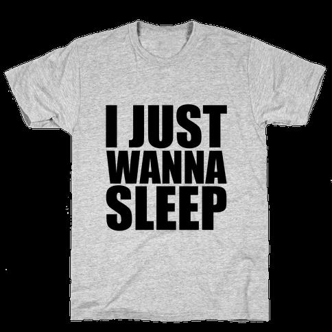 I Just Wanna Sleep Mens T-Shirt